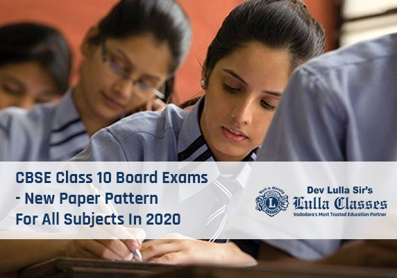 CBSE Class 10 Board Exams-New Paper Pattern For All Subjects In 2020-Dev Sirs-Lulla Classes Vadodara