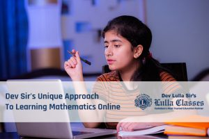 Dev Sir's unique approach to learning mathematics online-Lulla Classes Vadodara